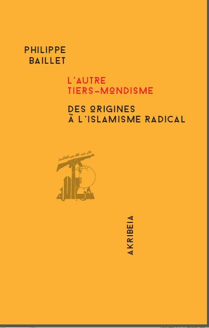 Nouveauté : L'Autre Tiers-mondisme des origines à l'islamisme radical – Philippe Baillet