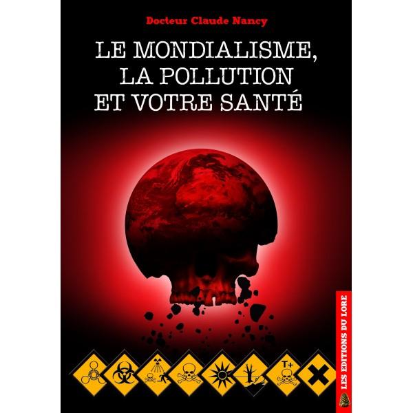 Nouveauté : Le mondialisme, la pollution et votre santé – Docteur Claude Nancy