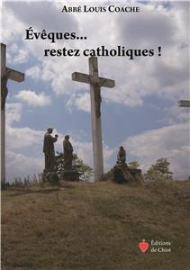 Évêques… restez catholiques ! – Abbé Louis Coache