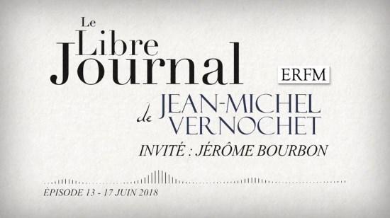 Le Libre Journal de Jean-Michel Vernochet n°13 – Jérôme Bourbon (audio)