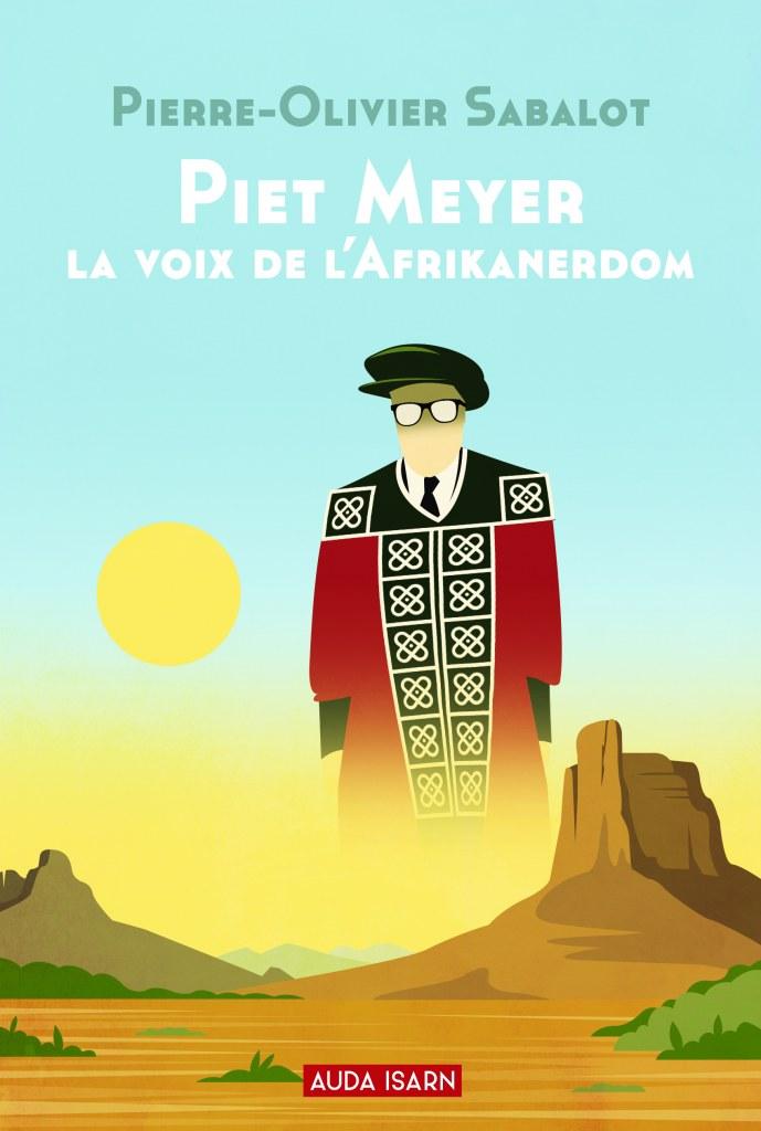 Nouveauté : Piet Meyer, la voix de l'Afrikanerdom – Pierre-Olivier Sabalot