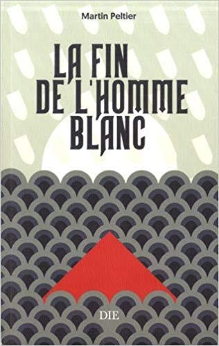 Nouveauté : « La fin de l'homme blanc » (Martin Peltier) – Un très bon roman historique