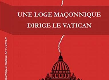 Nouveauté : Une loge maçonnique dirige le Vatican – Johan Livernette