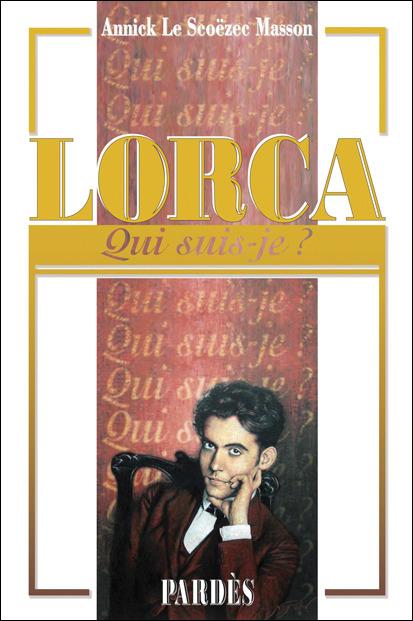 Nouveauté : «Qui suis-je?» Lorca – Annick Le Scoëzec Masson