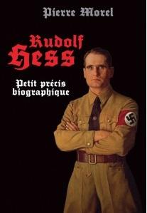 Nouveauté : Rudolf Hess : petit précis biographique – Pierre Morel