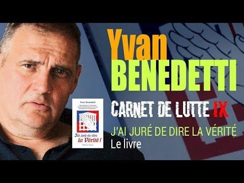 «J'ai juré de dire la Vérité» Le livre – Yvan Benedetti – Carnet de lutte IX (vidéo)