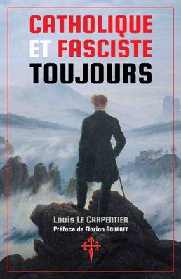 Nouveauté : Catholique et fasciste toujours – Louis Le Carpentier
