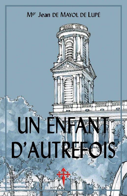 Nouveauté : Un enfant d'autrefois – Mgr Jean de Mayol de Lupé